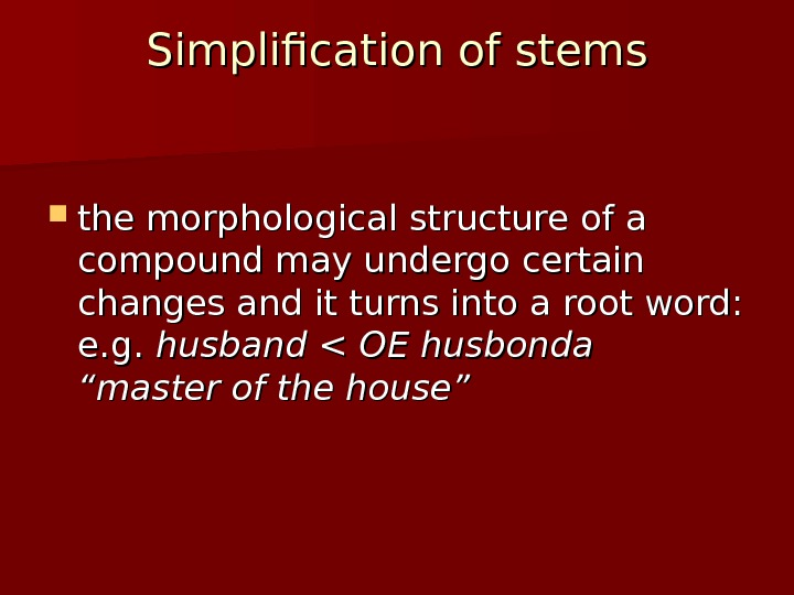 Simplification of stems the morphological structure of a compound may undergo certain changes and it turns