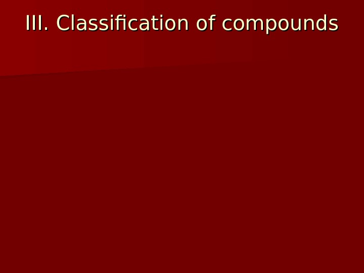 III. Classification of compounds