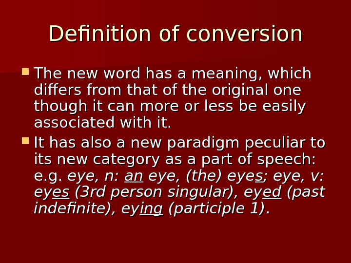 Definition of conversion The new word has a meaning, which differs from that of the original