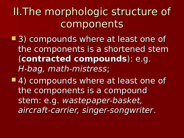 II. T he morphologic structure of components 3) compounds where at least one of the components