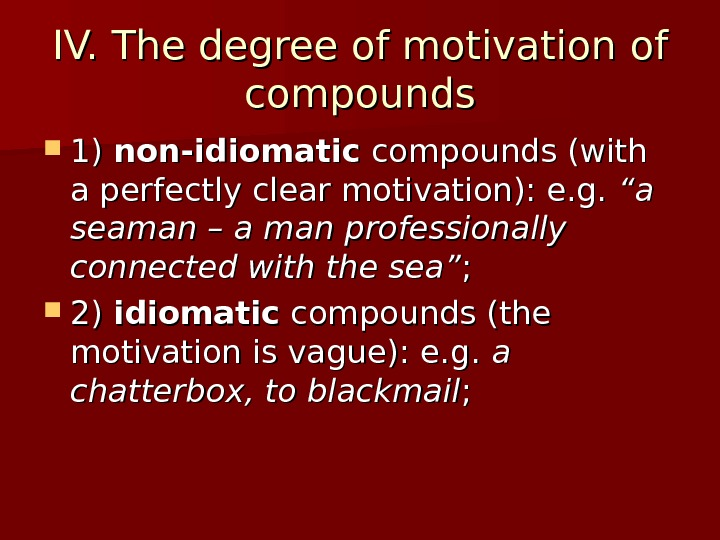 IV.  T T he degree of motivation of of compounds 1) 1) non-idiomatic compounds (with