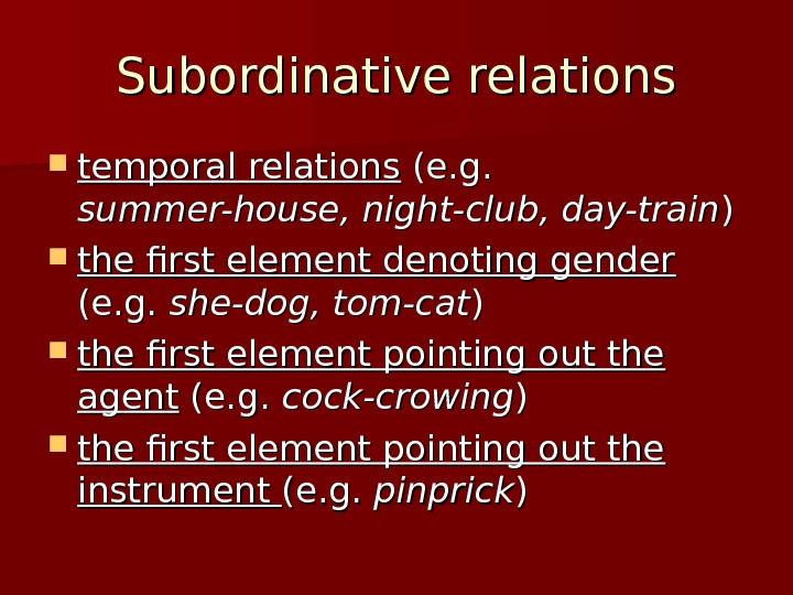 Subordinative relations temporal relations (e. g. summer-house, night-club, day-train )) the first element denoting gender