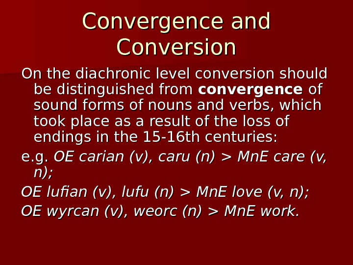 Convergence and Conversion On the diachronic level conversion should be distinguished from convergence of of sound