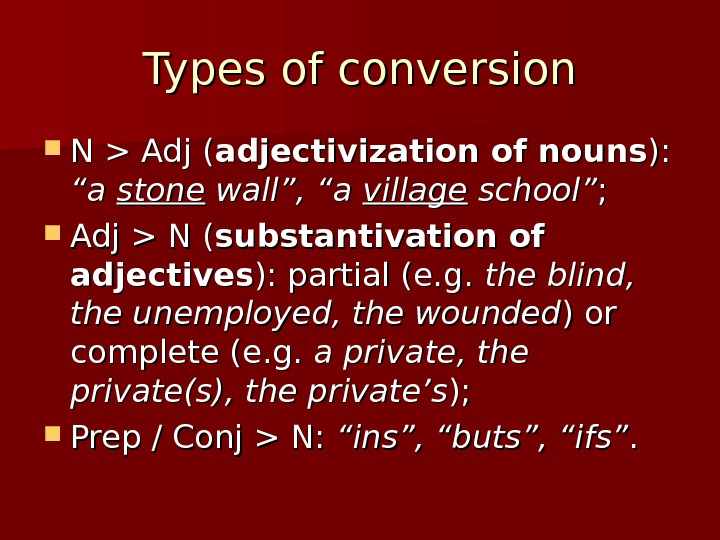 "Types of conversion N  Adj ( adjectivization of nouns ): ):  ""a ""a stone"