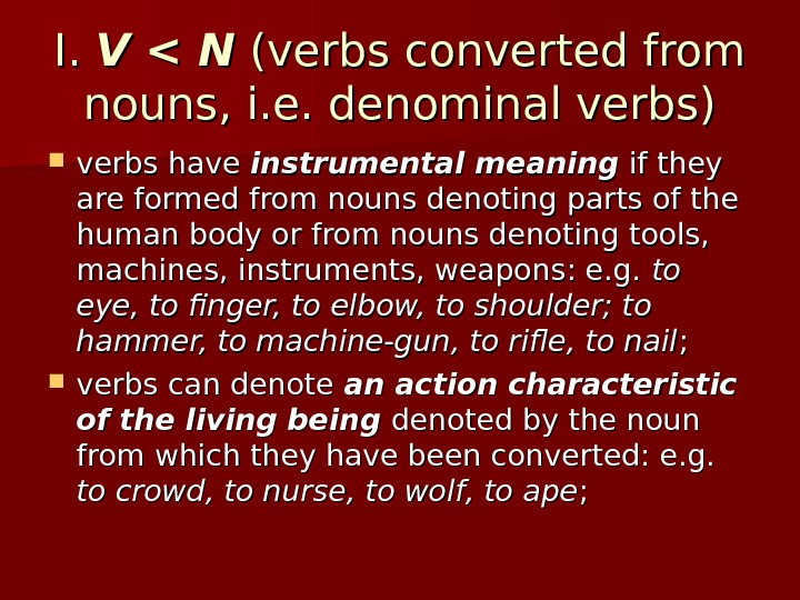 I. I. V  N  (verbs converted from nouns, i. e. denominal verbs) verbs have