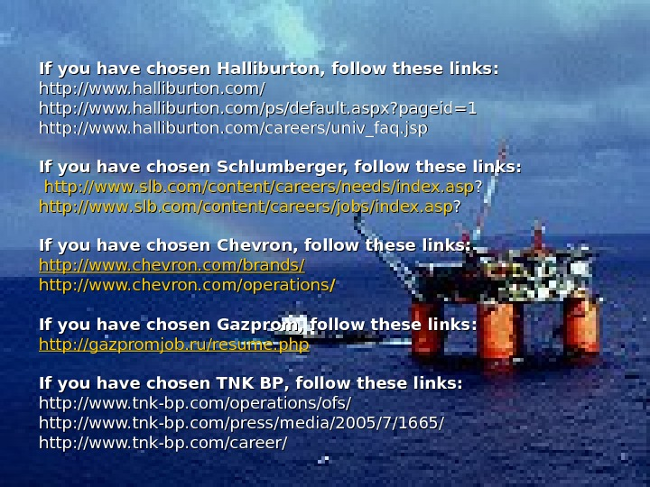 If you have chosen Halliburton,  follow these links:  http: //www. halliburton. com/ps/default.