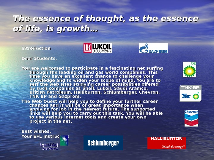 The essence of thought, as the essence of life, is growth… Introduction Dear Students,