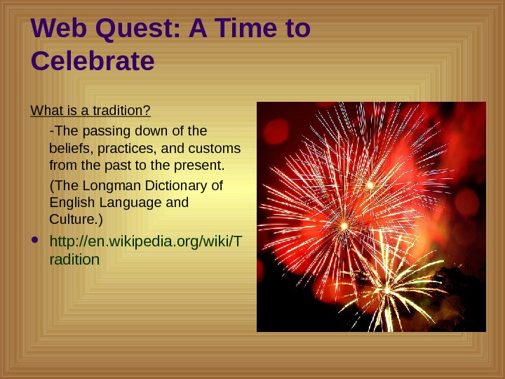 Web Quest: A Time to Celebrate  What is a tradition?  -The passing down of