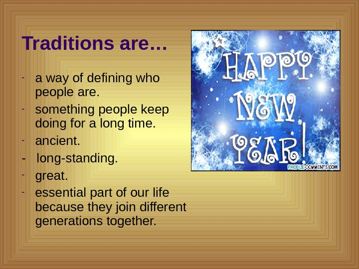 Traditions are… - a way of defining who people are. - something people keep doing for