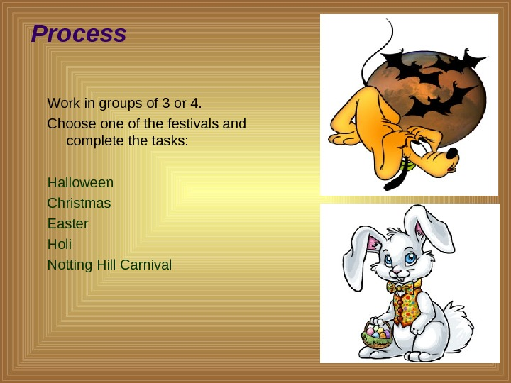 Process Work in groups of 3 or 4. Choose one of the festivals and complete the