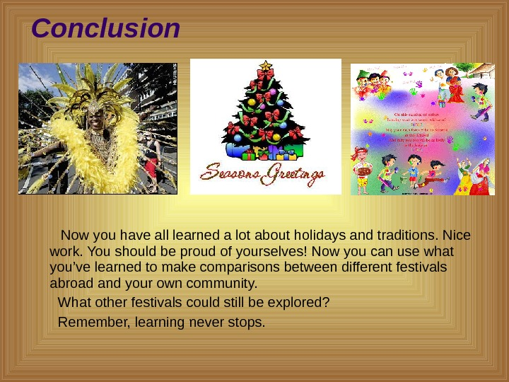 Conclusion   Now you have all learned a lot about holidays and traditions. Nice work.
