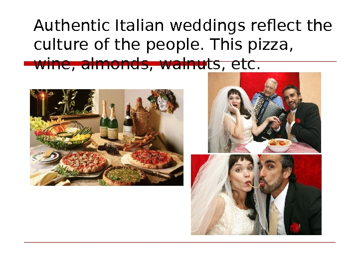 Authentic Italian weddings reflect the culture of the people. This pizza,  wine, almonds,