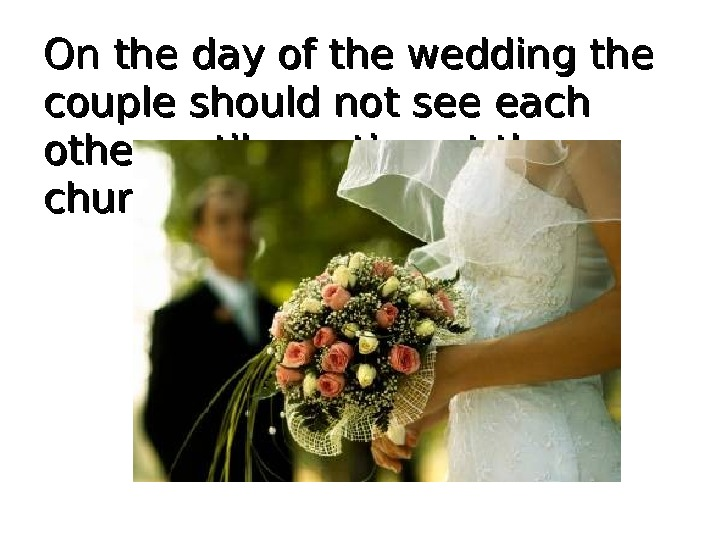 On the day of the wedding the couple should not see each other until meeting