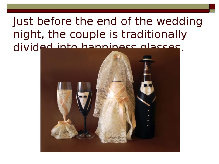 Just before the end of the wedding night, the couple is traditionally divided into
