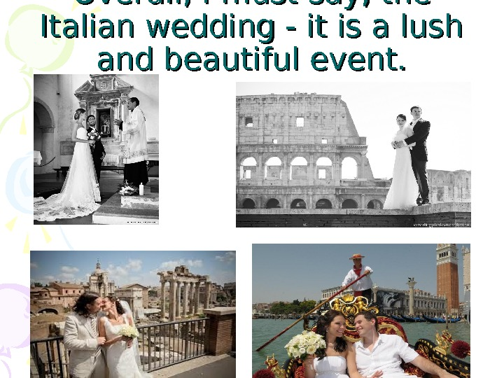 Overall, I must say, the Italian wedding - it is a lush and beautiful