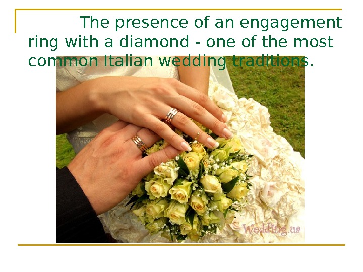 The presence of an engagement ring with a diamond - one of the