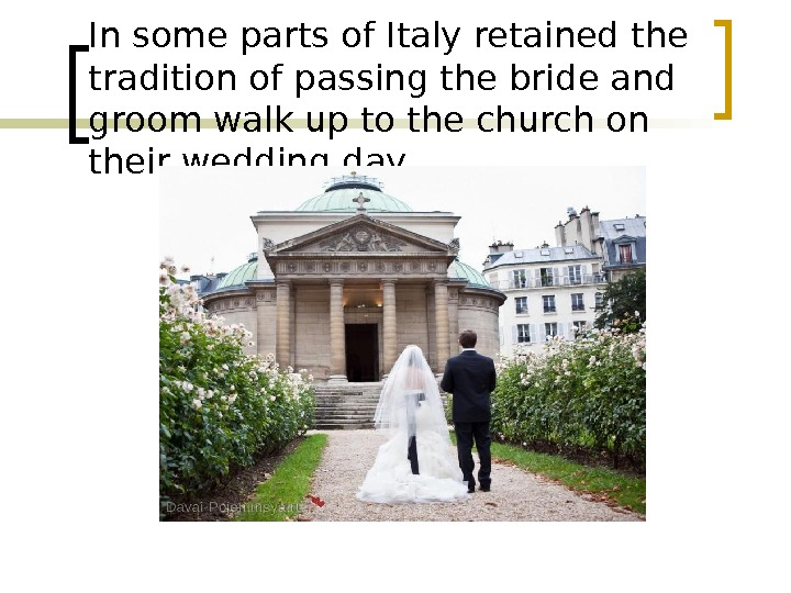 In some parts of Italy retained the tradition of passing the bride and groom