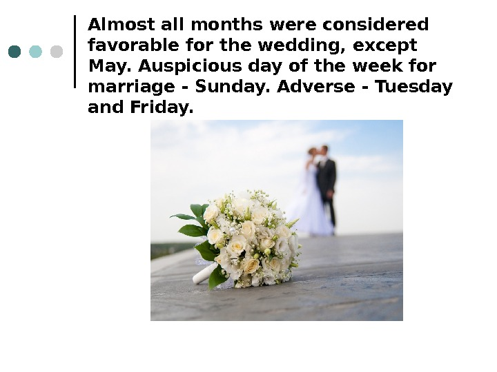 Almost all months were considered favorable for the wedding, except May. Auspicious day of the