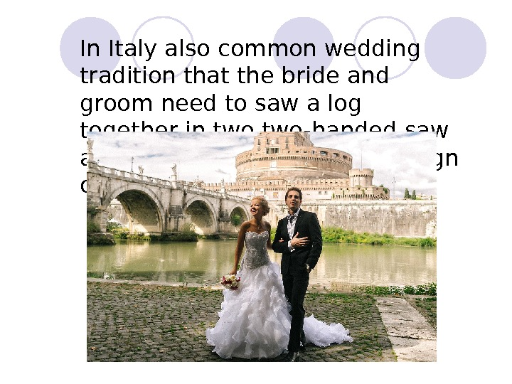 In Italy also common wedding tradition that the bride and groom need to saw