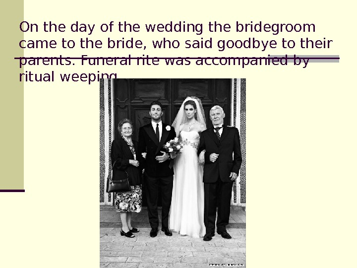 On the day of the wedding the bridegroom came to the bride, who said