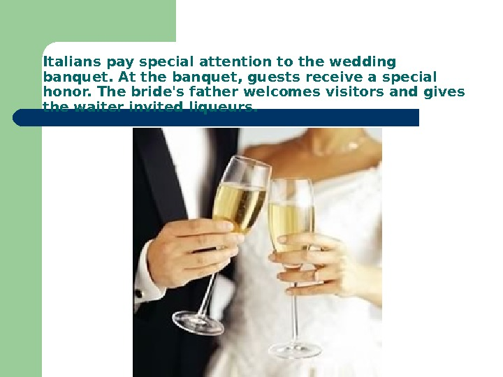 Italians pay special attention to the wedding banquet. At the banquet, guests receive a