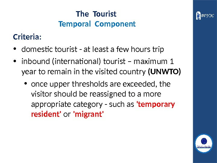 The Tourist  Temporal  Component Criteria:  • domestic tourist - at least a few