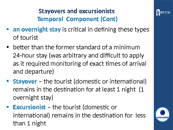 Stayovers and excursionists Temporal  Component (Cont) • an overnight stay is critical in defining these