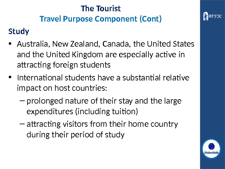 The Tourist Travel Purpose Component (Cont) Study • Australia, New Zealand, Canada, the United States and