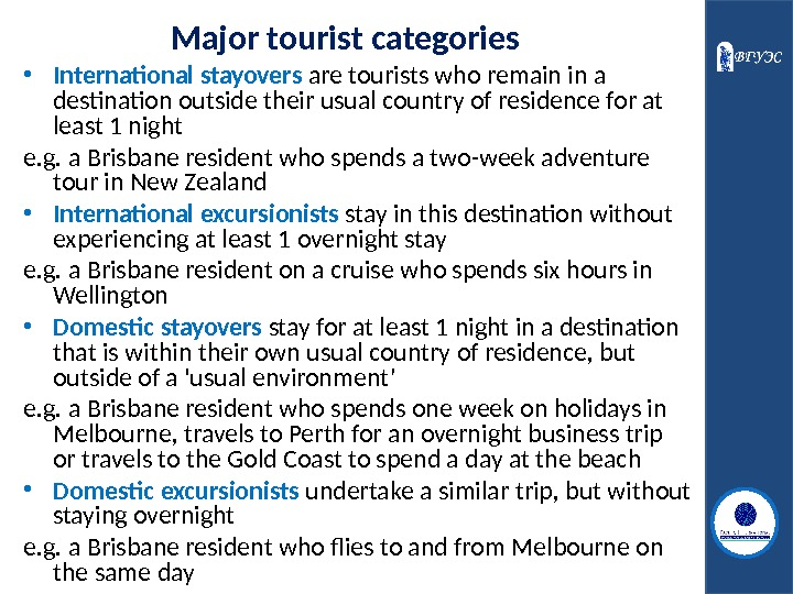 Major tourist categories • International stayovers are tourists who remain in a destination outside their usual