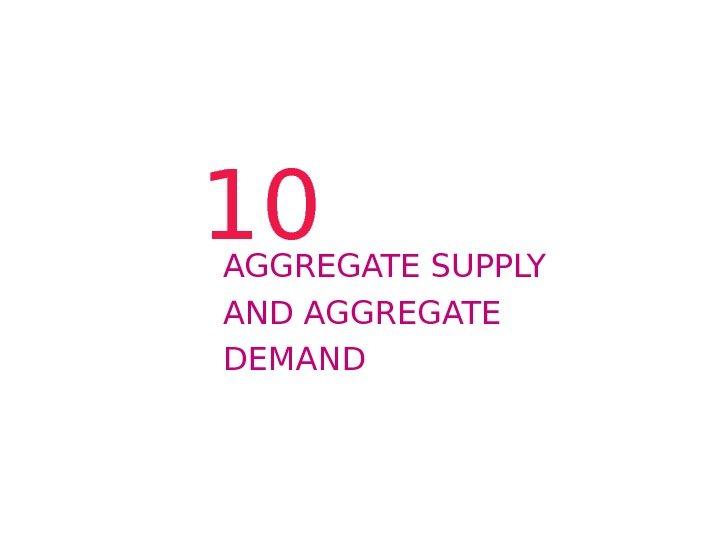 10 AGGREGATE SUPPLY AND AGGREGATE DEMAND