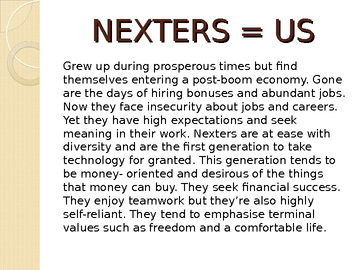 NEXTERS = US Grew up during prosperous times but find themselves entering a post-boom economy. Gone