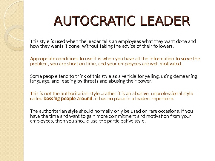 AUTOCRATIC LEADER This style is used when the leader tells an employees what they want done