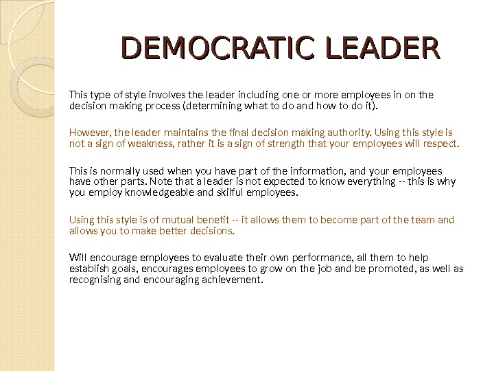 DEMOCRATIC LEADER This type of style involves the leader including one or more employees in on