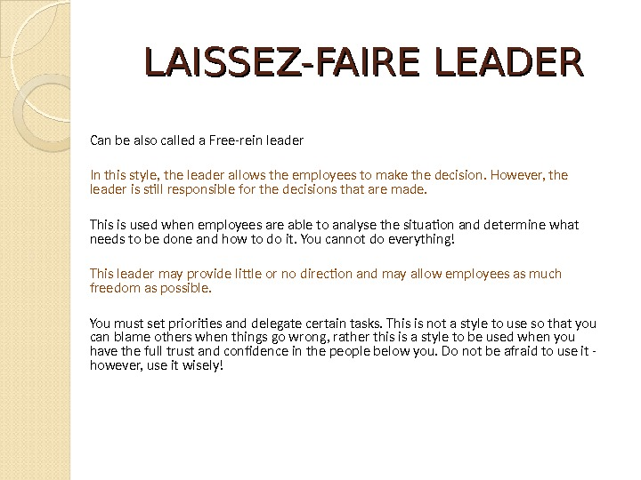 LAISSEZ-FAIRE LEADER Can be also called a Free-rein leader In this style, the leader allows the