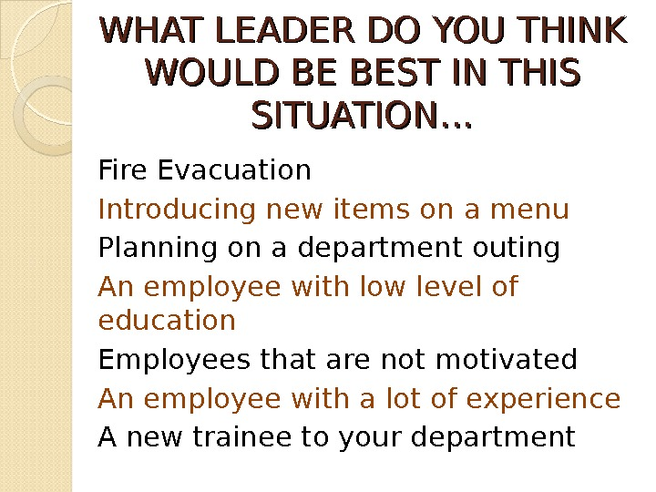WHAT LEADER DO YOU THINK WOULD BE BEST IN THIS SITUATION… Fire Evacuation Introducing new items