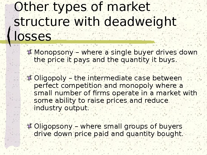 Other types of market structure with deadweight losses Monopsony – where a single buyer drives down