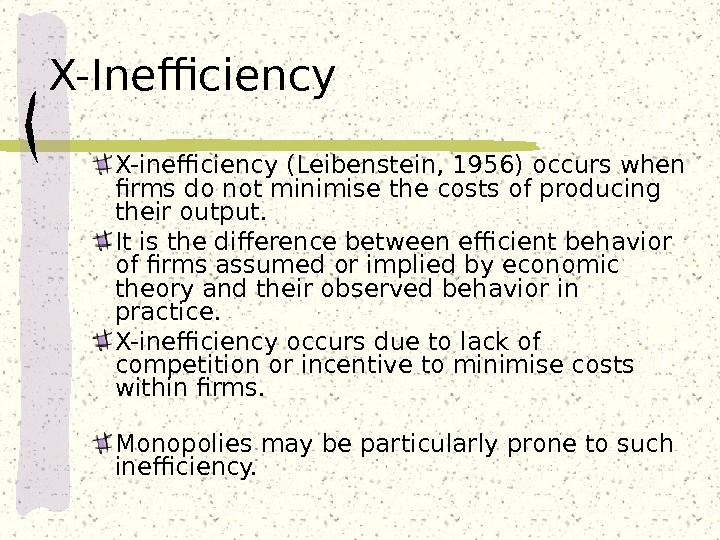 X-Inefficiency X-inefficiency (Leibenstein, 19 5 6) occurs when firms do not minimise the costs of producing