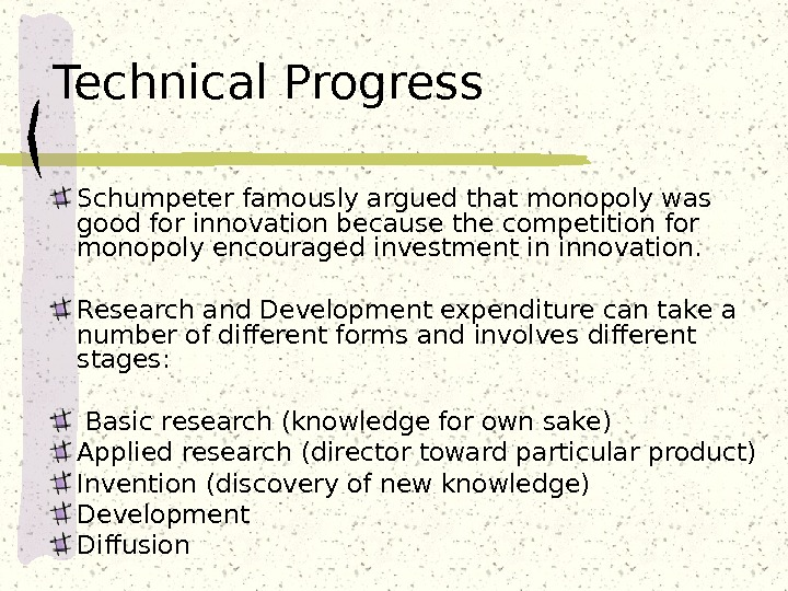 Technical Progress Schumpeter famously argued that monopoly was good for innovation because the competition for monopoly