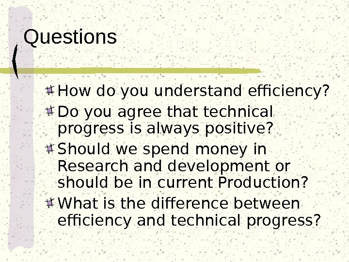 Questions How do you understand efficiency? Do you agree that technical progress is always positive? Should