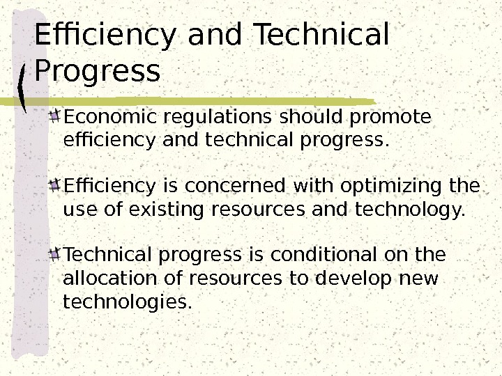 Efficiency and Technical Progress Economic regulations should promote efficiency and technical progress.  Efficiency is concerned