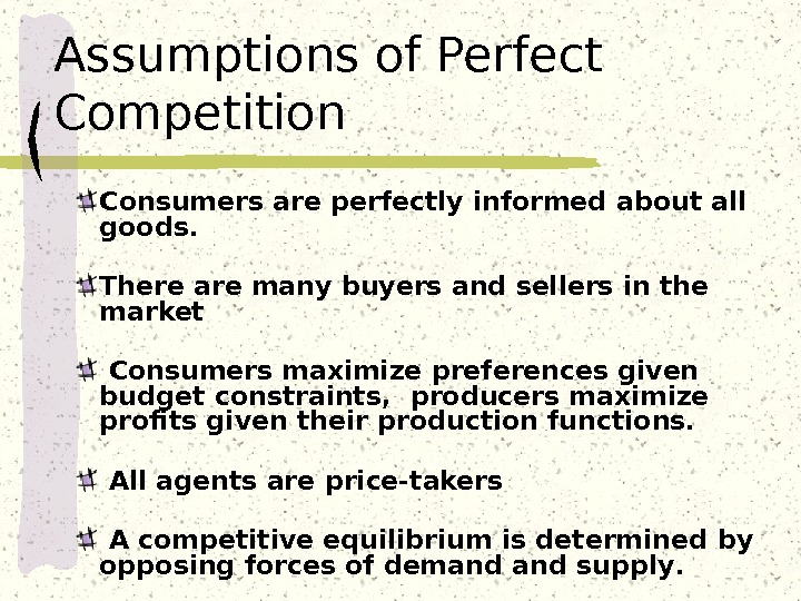 Assumptions of Perfect Competition Consumers are perfectly informed about all goods.  There are many buyers