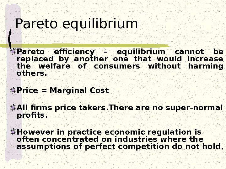 Pareto equilibrium Pareto efficiency –  equilibrium  cannot be replaced by another one that would