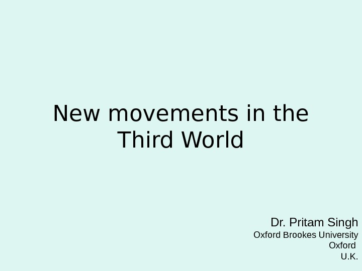 New movements in the Third World Dr. Pritam Singh Oxford Brookes University Oxford U. K.