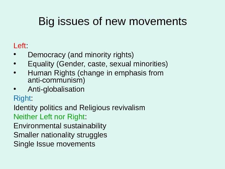 Big issues of new movements Left :  • Democracy (and minority rights) • Equality (Gender,