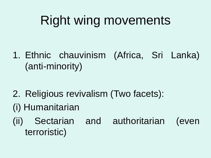 Right wing movements 1. Ethnic chauvinism (Africa,  Sri Lanka) (anti-minority) 2. Religious revivalism (Two facets):