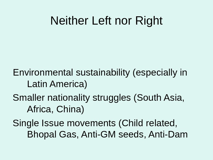 Neither Left nor Right Environmental sustainability (especially in Latin America) Smaller nationality struggles (South Asia,