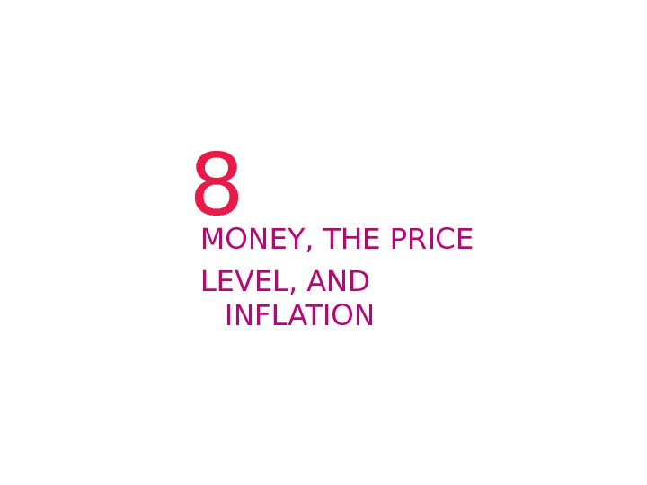 8 MONEY, THE PRICE LEVEL, AND INFLATION