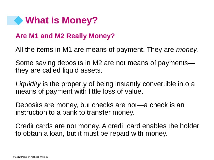 © 2012 Pearson Addison-Wesley Are M 1 and M 2 Really Money? All the items in