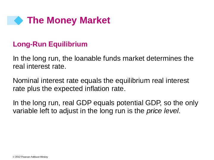 © 2012 Pearson Addison-Wesley Long-Run Equilibrium In the long run, the loanable funds market determines the
