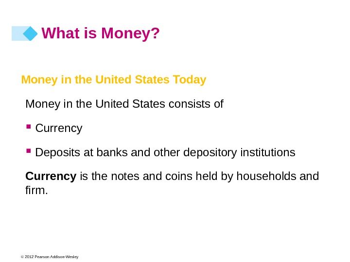 © 2012 Pearson Addison-Wesley Money in the United States Today Money in the United States consists
